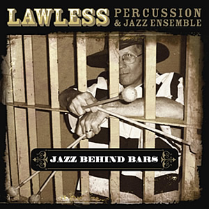 Lawless Percussion & Jazz Ensemble - Jazz Behind Bars